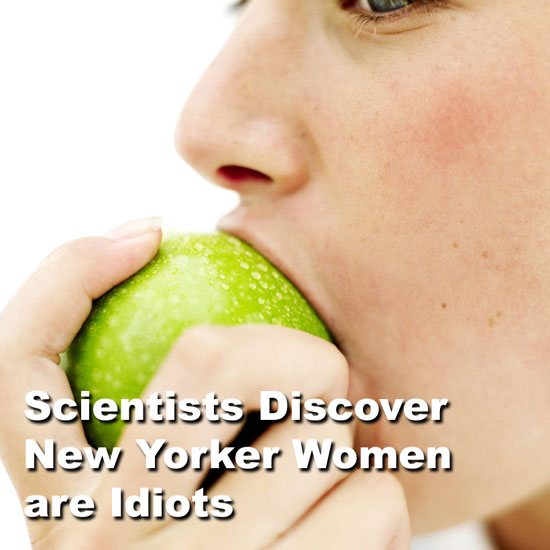 scientists discover new york women are idiots