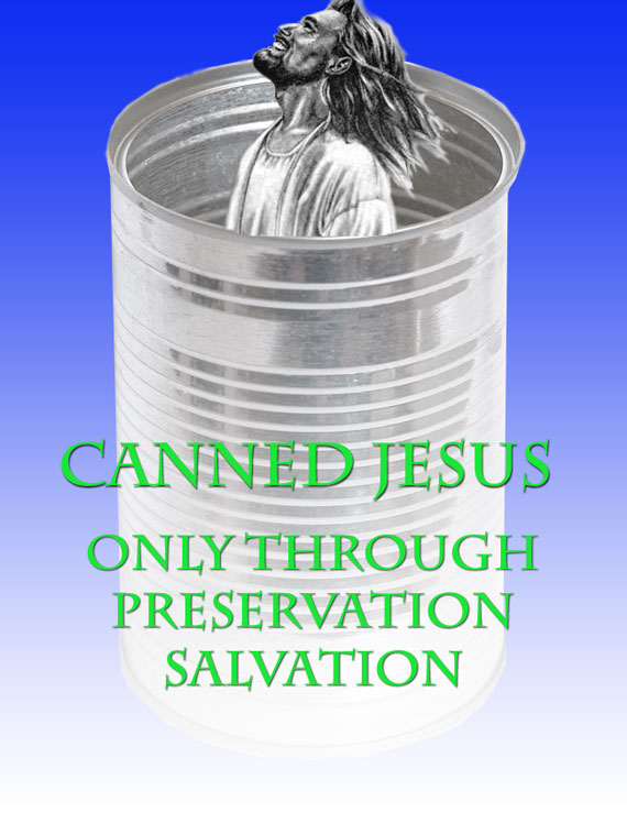 Canned Jesus: Only Through Preservation Salvation